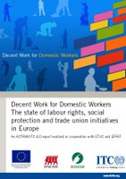 ACTRAV/ITC-ILO Report: Decent Work for Domestic Workers The state of labour rights, social protection and trade union initiatives in Europe