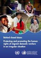 Behind closed doors - Protecting and promoting the human rights of migrant domestic workers in an irregular situation