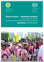 Decent work for Domestic Workers in Asia and Pacific - Manual for Trainers