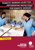 Domestic Workers Count Too: Implementing Protections for Domestic Workers: ITUC/UN Women Briefing Kit
