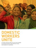 Domestic Workers Unite: A Guide for Building Collective Power to achieve Rights and Protections for Domestic Workers