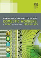 Effective Protection for Domestic Workers: A guide to designing labour laws