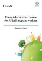 Financial education course for ASEAN migrant workers: Guide for trainers