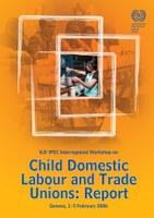 ILO-IPEC Interregional Workshop on child domestic labour and trade unions: Report, Geneva, 1 to 3 February, 2006