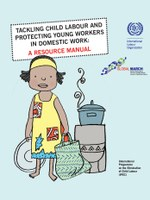Tackling child labour and protecting young workers in domestic work - A resource manual