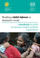 Tackling child labour in domestic work: a handbook for action for domestic workers and their organizations