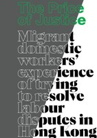 The Price of Justice - Migrant domestic workers' experience of trying to resolve labour disputes in Hong Kong