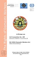 The rights of domestic workers: A primer on ILO CONVENTION No. 189 & RA 10361 Domestic Workers Act