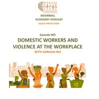 Informal Economy Podast: Social Protection #05 Domestic Workers and Violence at the workplace