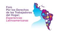 Foro Por los Derechos de las Trabajadoras del Hogar: Experiencias Latinoamericanas
