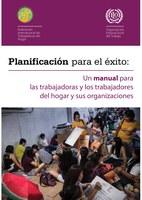 Planificación para el éxito: Un manual para las trabajadoras y los trabajadores del hogar y sus organizaciones