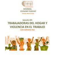 Informal Economy Podast: Social Protection #05b Trabajadoras Del Hogar Y Violencia en el Trabajo