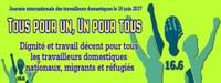 """Global: Journée internationale des travailleurs domestiques le 16 juin 2017, la FITD lance un appel """" Tous pour un, Un pour tous : Dignité et travail décent pour tous les travailleurs domestiques nationaux, migrants et réfugiés """""""