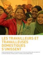 Les Travailleurs et Travailleuses Domestiques S'unissent: Guide de Renforcement du Pouvoir Collectif en Vue de  Réaliser les Droits et la Protection des Travailleurs et Travailleuses Domestiques